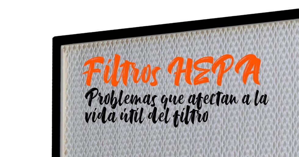 Problemas que afectan a la vida útil de los filtros HEPA